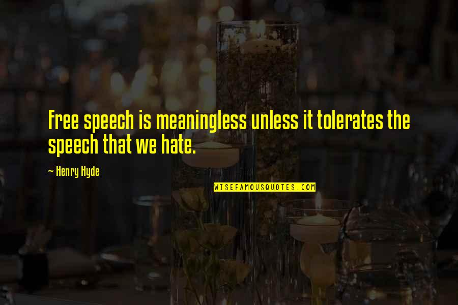 Henry Quotes By Henry Hyde: Free speech is meaningless unless it tolerates the