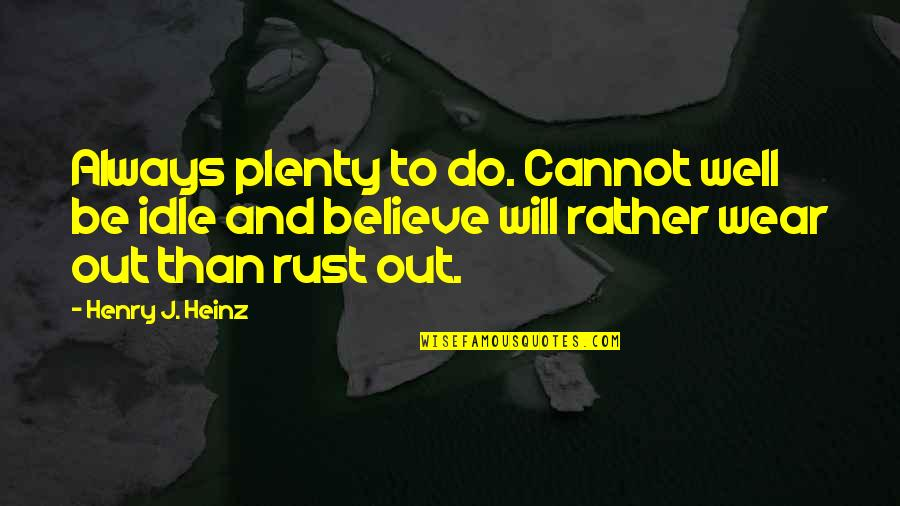 Henry Quotes By Henry J. Heinz: Always plenty to do. Cannot well be idle