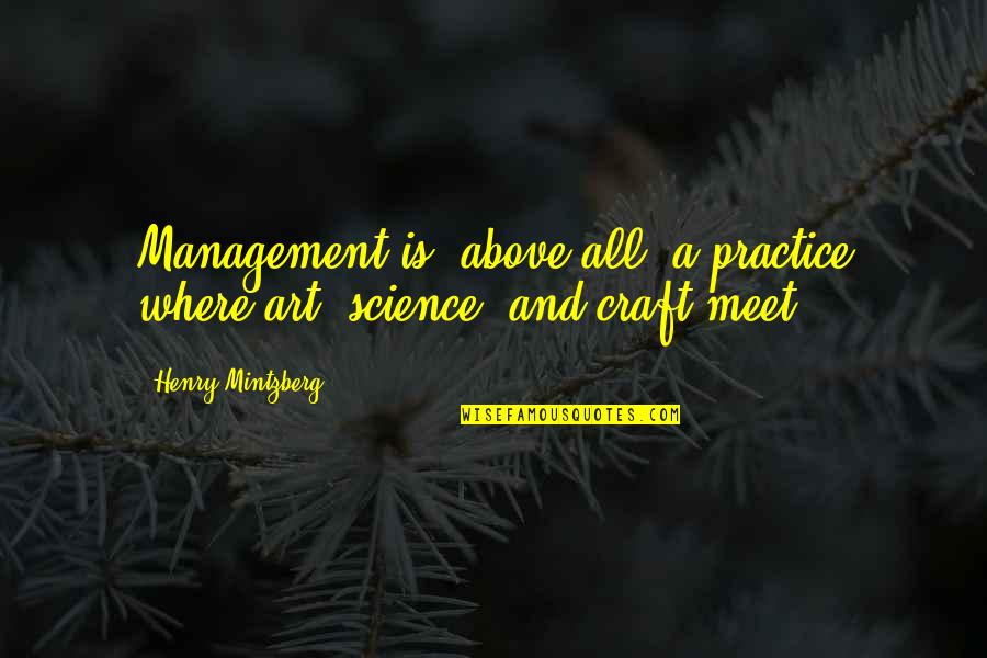 Henry Quotes By Henry Mintzberg: Management is, above all, a practice where art,