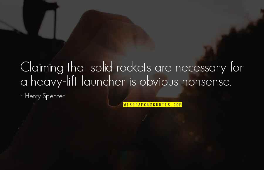 Henry Quotes By Henry Spencer: Claiming that solid rockets are necessary for a