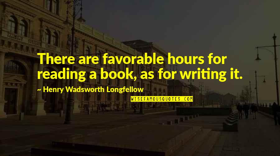 Henry Quotes By Henry Wadsworth Longfellow: There are favorable hours for reading a book,