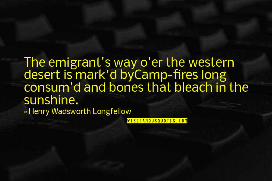 Henry Quotes By Henry Wadsworth Longfellow: The emigrant's way o'er the western desert is