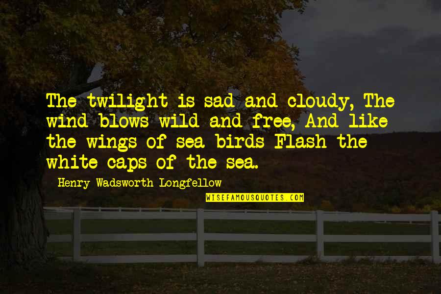 Henry Quotes By Henry Wadsworth Longfellow: The twilight is sad and cloudy, The wind
