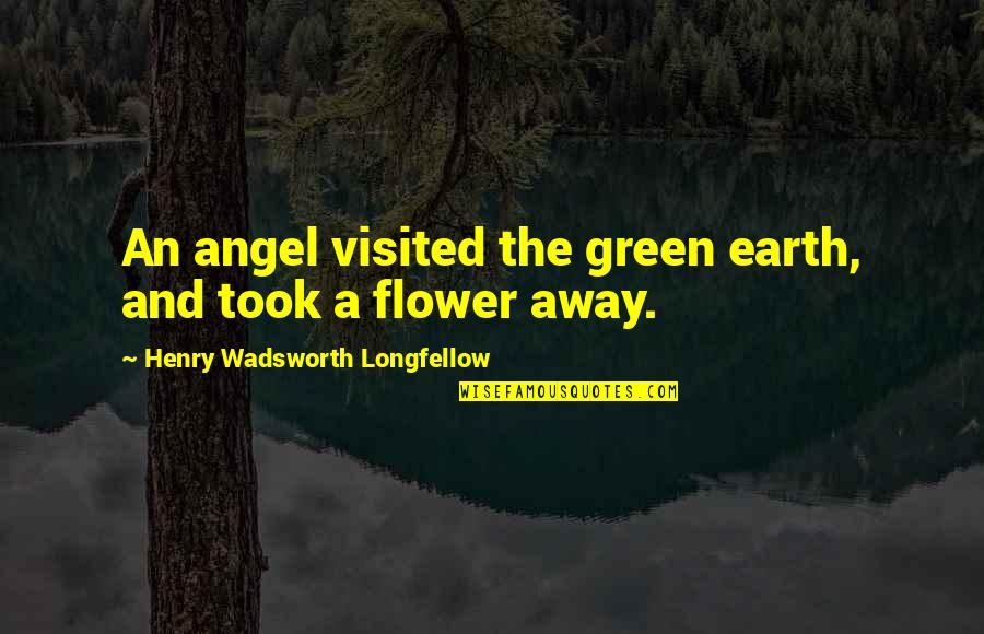 Henry Quotes By Henry Wadsworth Longfellow: An angel visited the green earth, and took