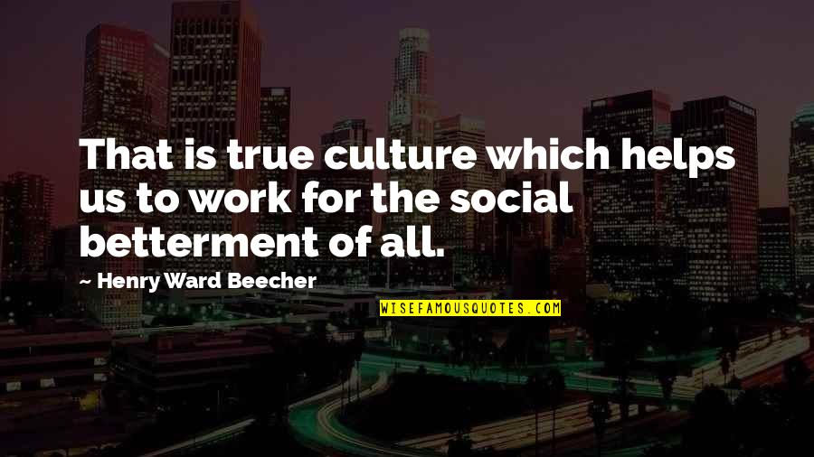 Henry Quotes By Henry Ward Beecher: That is true culture which helps us to