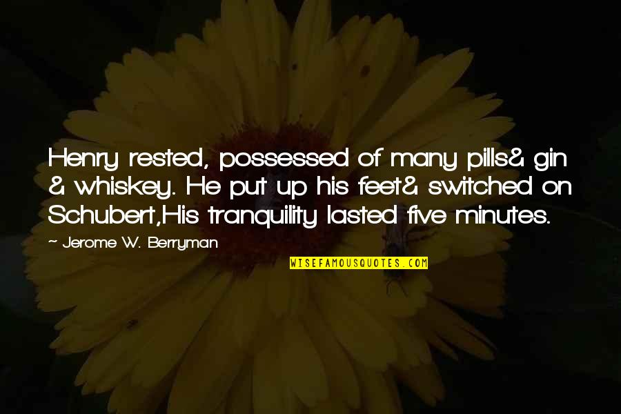 Henry Quotes By Jerome W. Berryman: Henry rested, possessed of many pills& gin &