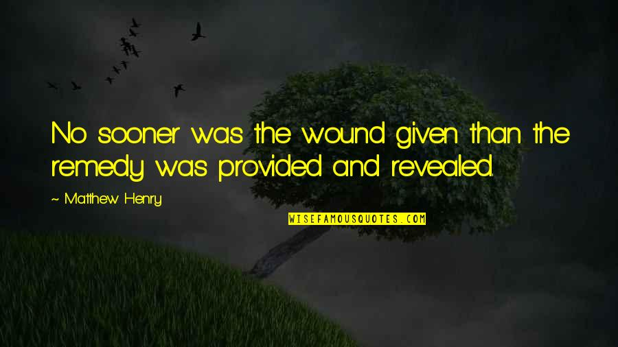 Henry Quotes By Matthew Henry: No sooner was the wound given than the
