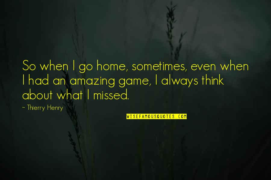 Henry Quotes By Thierry Henry: So when I go home, sometimes, even when