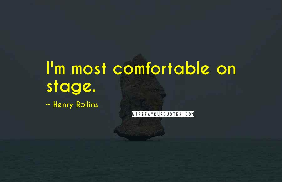 Henry Rollins quotes: I'm most comfortable on stage.