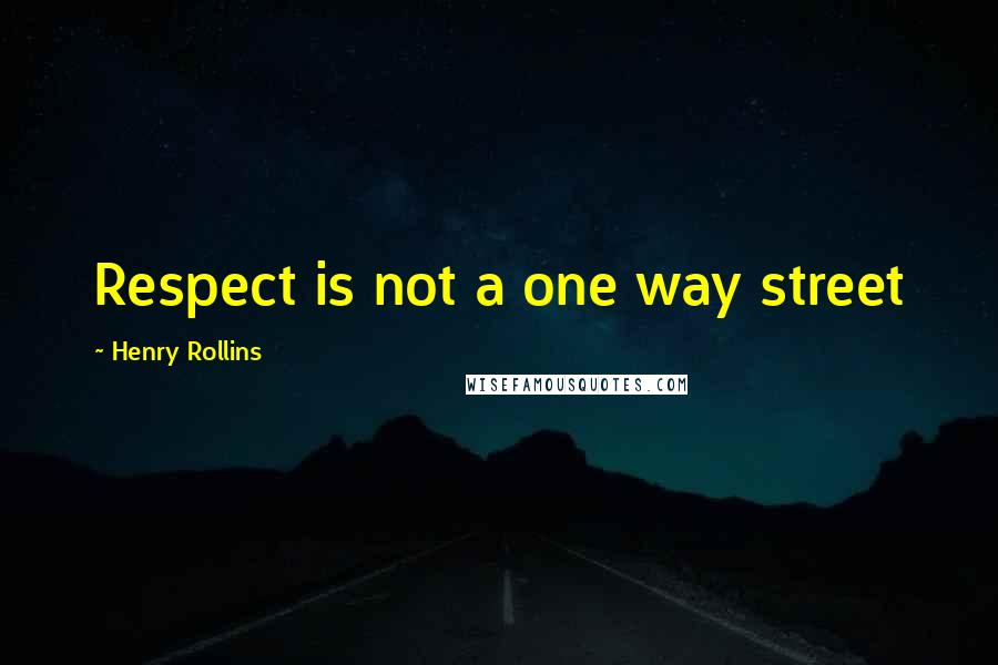 Henry Rollins quotes: Respect is not a one way street