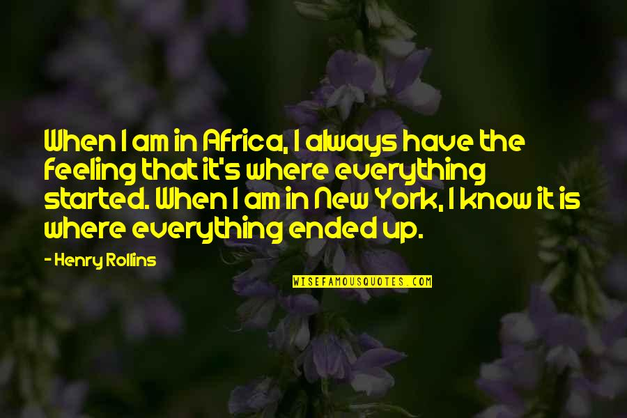 Henry Rollins Quotes By Henry Rollins: When I am in Africa, I always have