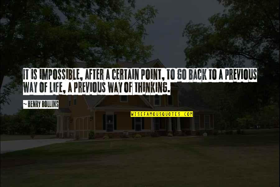 Henry Rollins Quotes By Henry Rollins: It is impossible, after a certain point, to