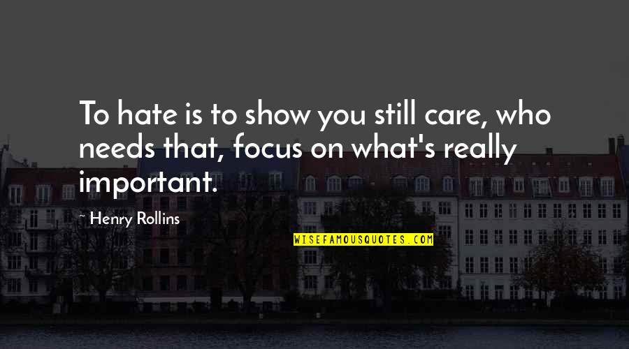Henry Rollins Quotes By Henry Rollins: To hate is to show you still care,