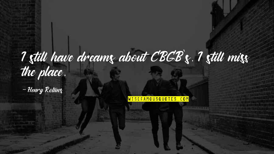 Henry Rollins Quotes By Henry Rollins: I still have dreams about CBGB's. I still
