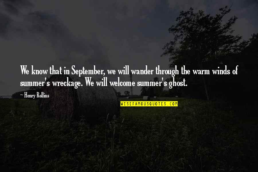 Henry Rollins Quotes By Henry Rollins: We know that in September, we will wander