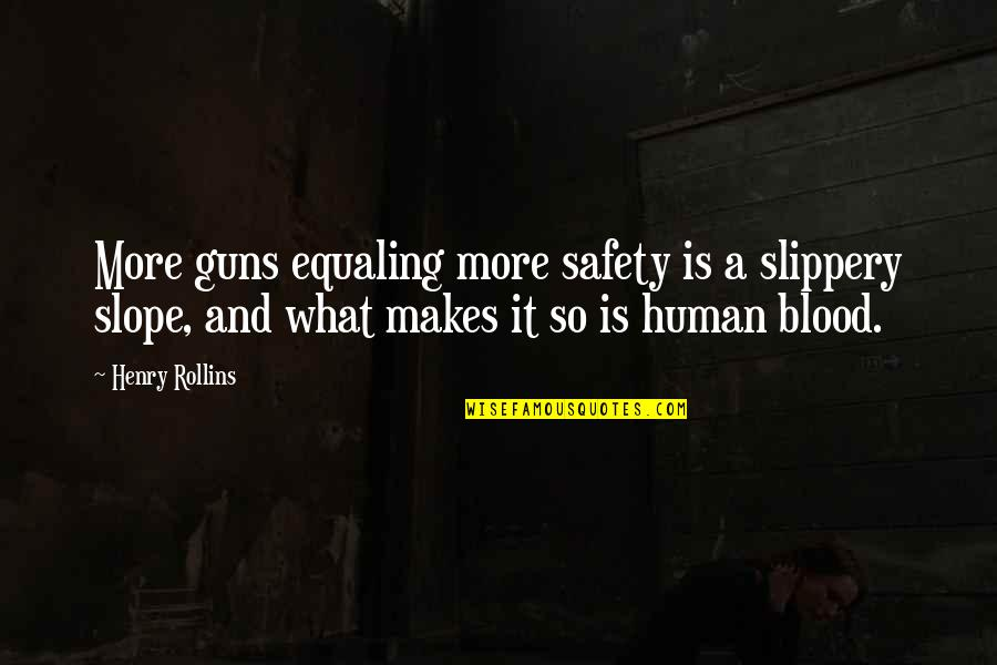 Henry Rollins Quotes By Henry Rollins: More guns equaling more safety is a slippery