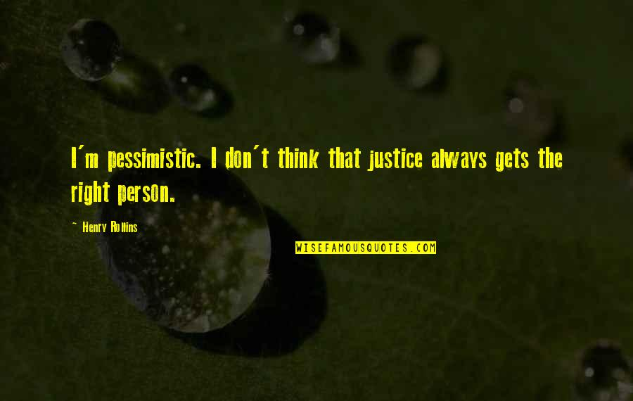 Henry Rollins Quotes By Henry Rollins: I'm pessimistic. I don't think that justice always