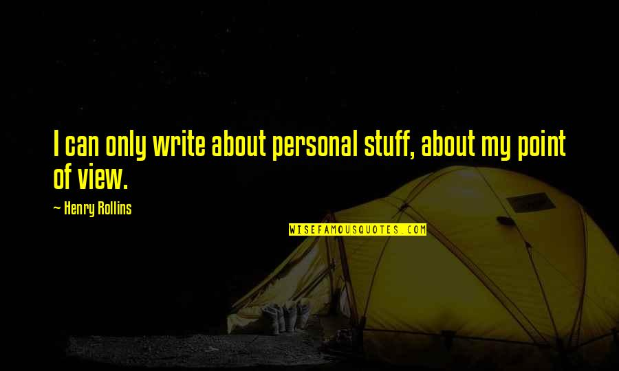 Henry Rollins Quotes By Henry Rollins: I can only write about personal stuff, about