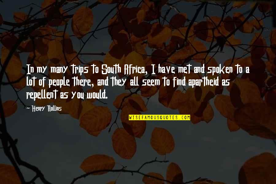 Henry Rollins Quotes By Henry Rollins: In my many trips to South Africa, I