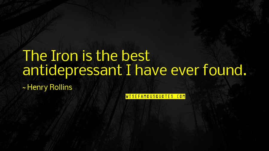 Henry Rollins Quotes By Henry Rollins: The Iron is the best antidepressant I have