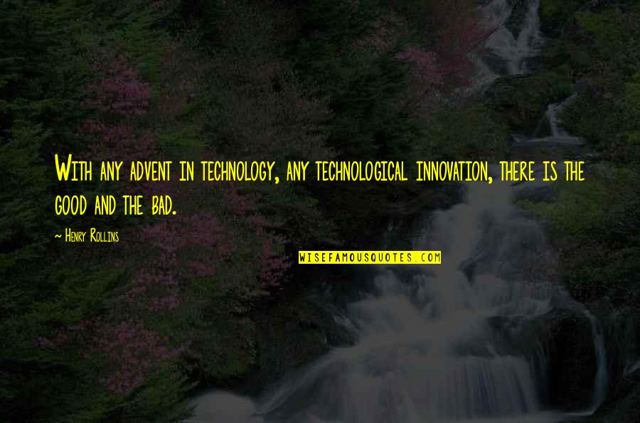 Henry Rollins Quotes By Henry Rollins: With any advent in technology, any technological innovation,