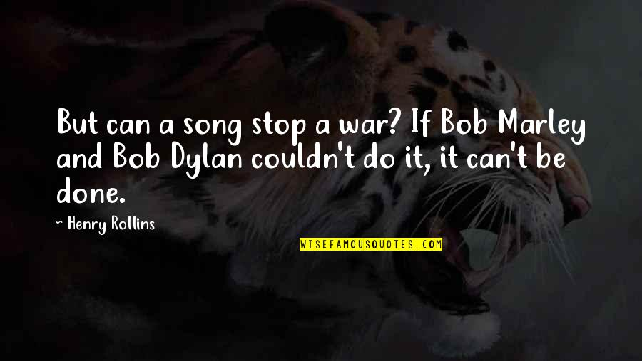 Henry Rollins Quotes By Henry Rollins: But can a song stop a war? If