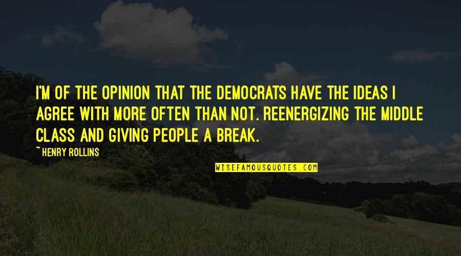 Henry Rollins Quotes By Henry Rollins: I'm of the opinion that the Democrats have