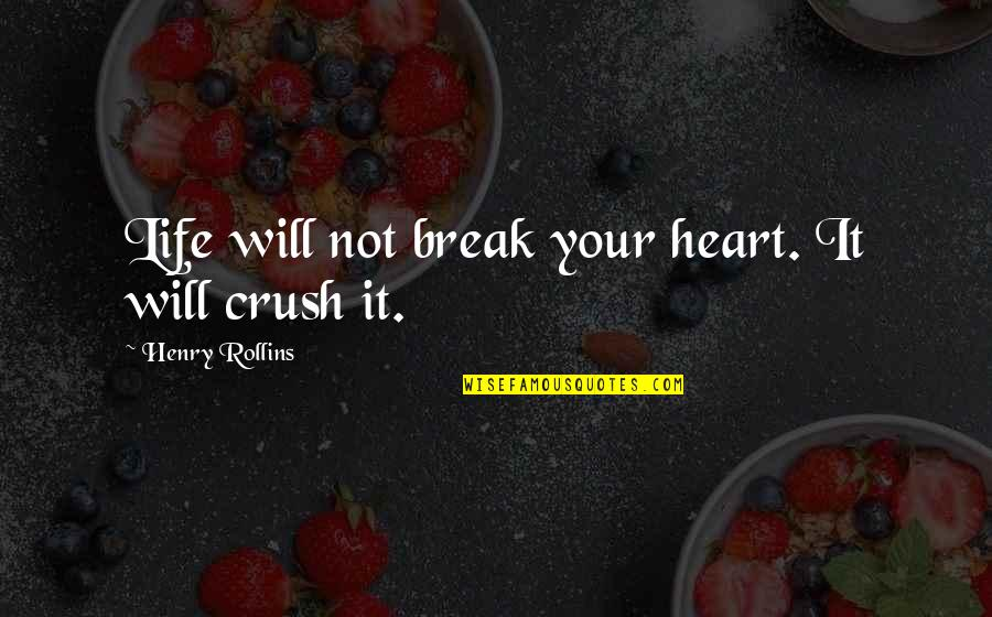 Henry Rollins Quotes By Henry Rollins: Life will not break your heart. It will