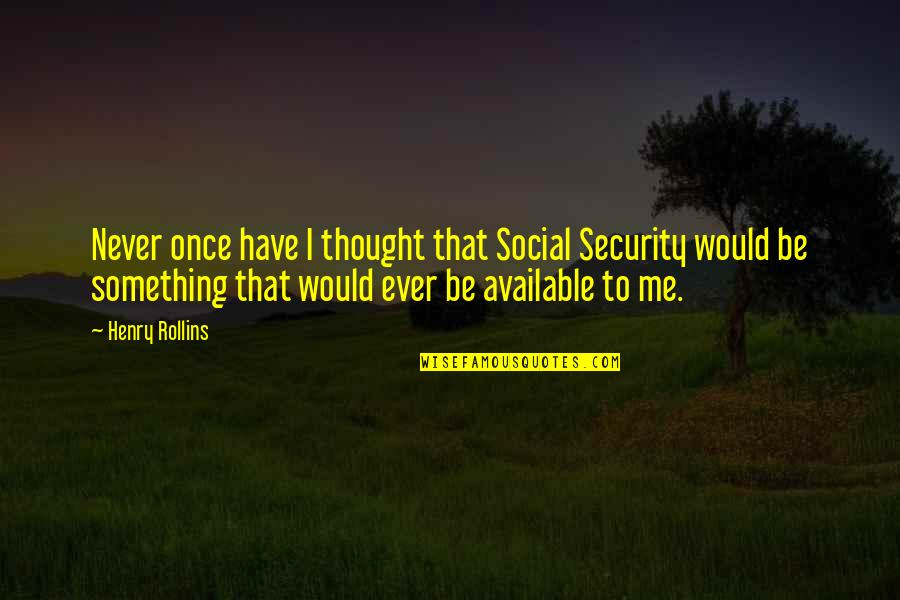 Henry Rollins Quotes By Henry Rollins: Never once have I thought that Social Security