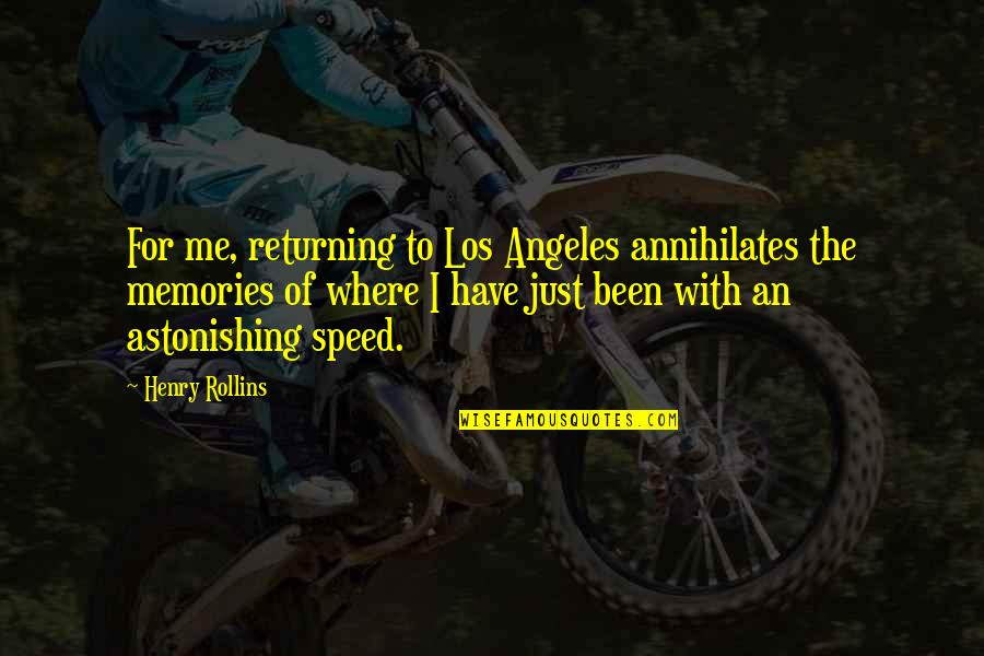 Henry Rollins Quotes By Henry Rollins: For me, returning to Los Angeles annihilates the