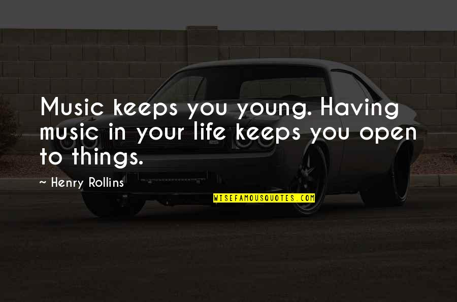 Henry Rollins Quotes By Henry Rollins: Music keeps you young. Having music in your