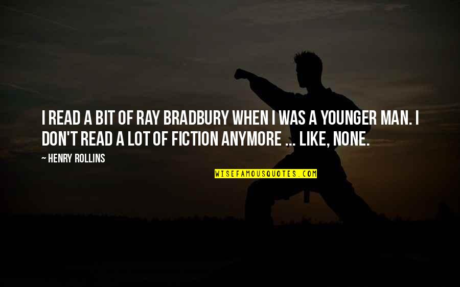 Henry Rollins Quotes By Henry Rollins: I read a bit of Ray Bradbury when
