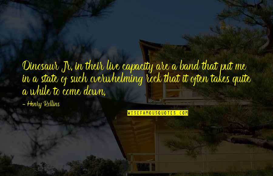Henry Rollins Quotes By Henry Rollins: Dinosaur Jr. in their live capacity are a