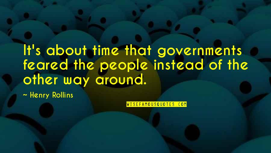 Henry Rollins Quotes By Henry Rollins: It's about time that governments feared the people