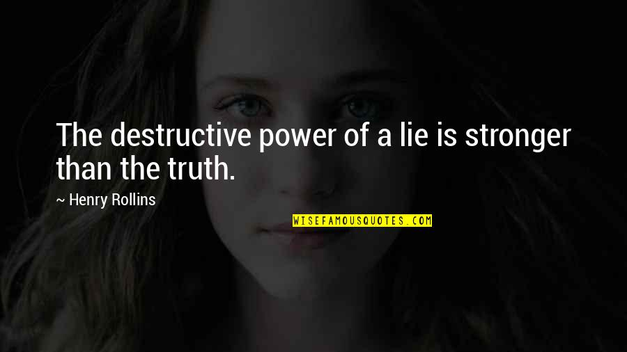 Henry Rollins Quotes By Henry Rollins: The destructive power of a lie is stronger