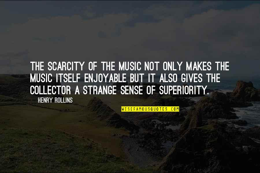 Henry Rollins Quotes By Henry Rollins: The scarcity of the music not only makes
