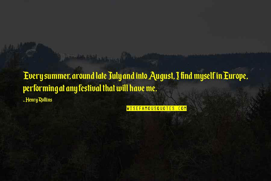 Henry Rollins Quotes By Henry Rollins: Every summer, around late July and into August,