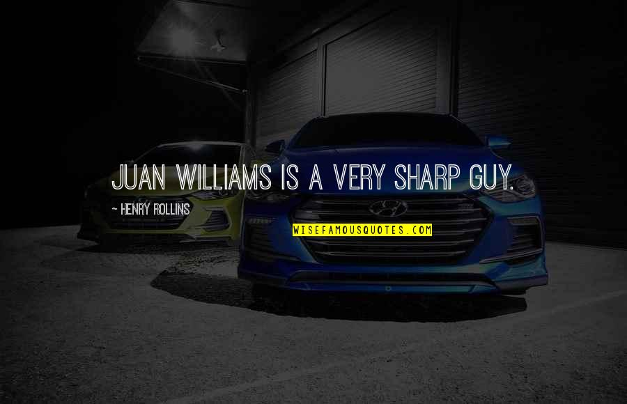 Henry Rollins Quotes By Henry Rollins: Juan Williams is a very sharp guy.