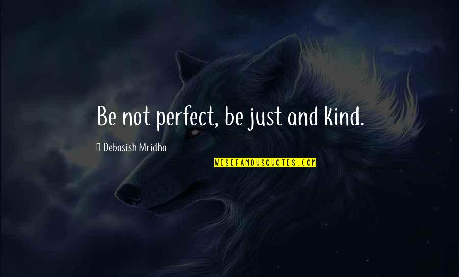 Henry Root Quotes By Debasish Mridha: Be not perfect, be just and kind.