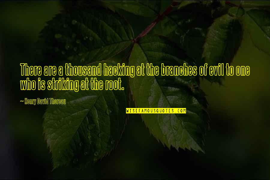 Henry Root Quotes By Henry David Thoreau: There are a thousand hacking at the branches