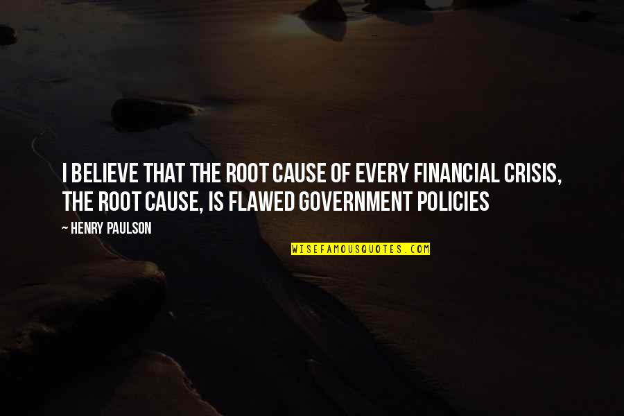 Henry Root Quotes By Henry Paulson: I believe that the root cause of every