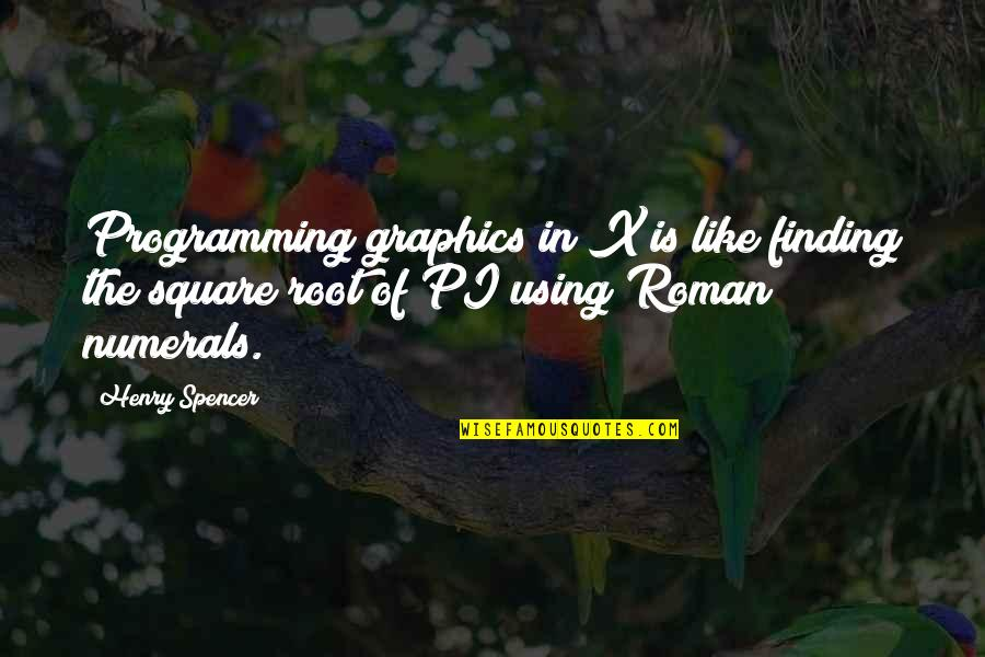 Henry Root Quotes By Henry Spencer: Programming graphics in X is like finding the
