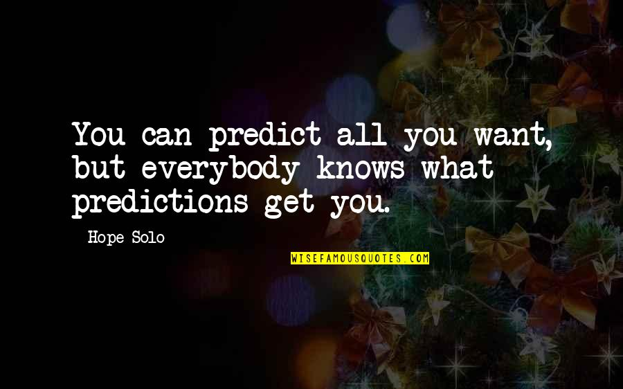 Henry Root Quotes By Hope Solo: You can predict all you want, but everybody