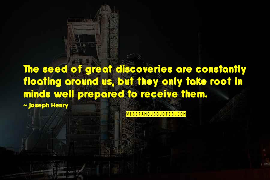 Henry Root Quotes By Joseph Henry: The seed of great discoveries are constantly floating