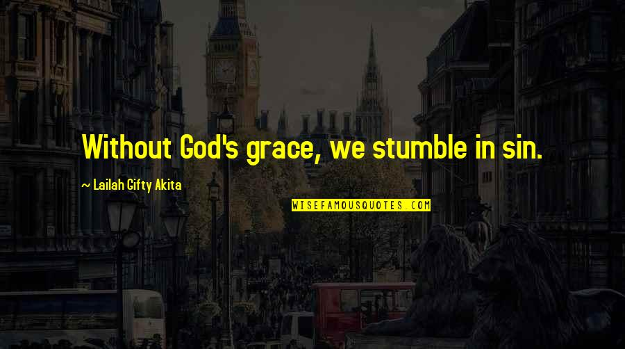 Henry Root Quotes By Lailah Gifty Akita: Without God's grace, we stumble in sin.