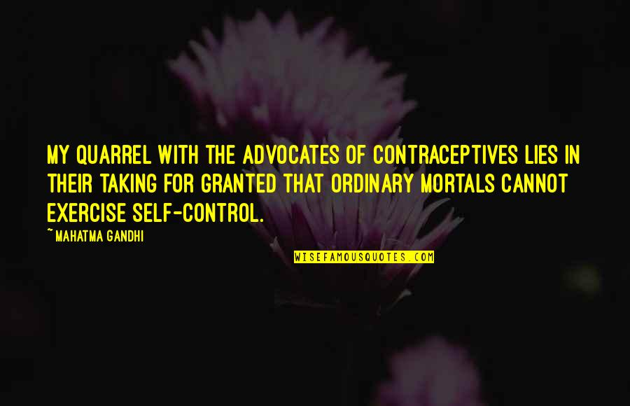 Henry Root Quotes By Mahatma Gandhi: My quarrel with the advocates of contraceptives lies