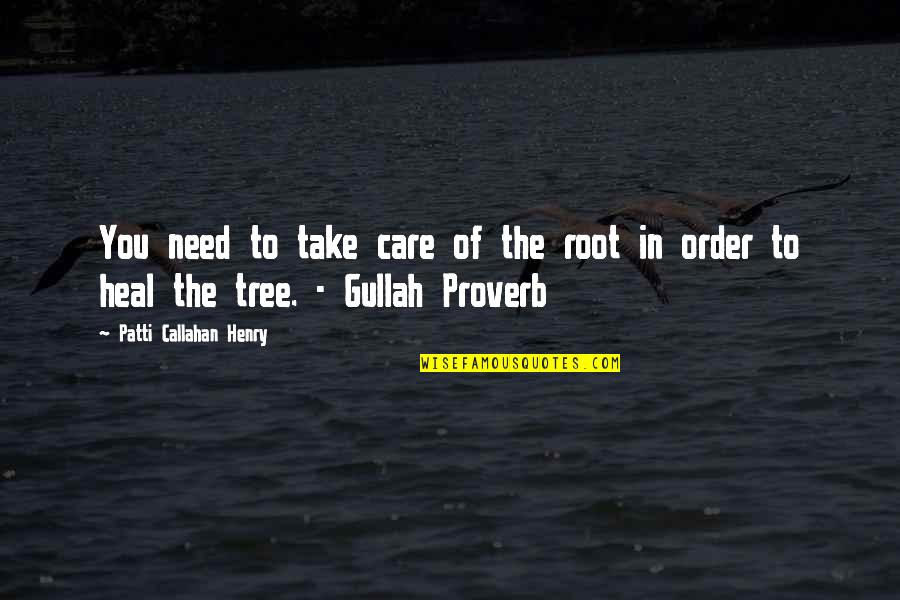 Henry Root Quotes By Patti Callahan Henry: You need to take care of the root