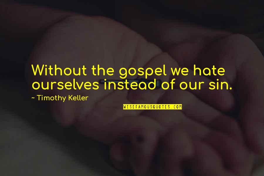 Henry Root Quotes By Timothy Keller: Without the gospel we hate ourselves instead of