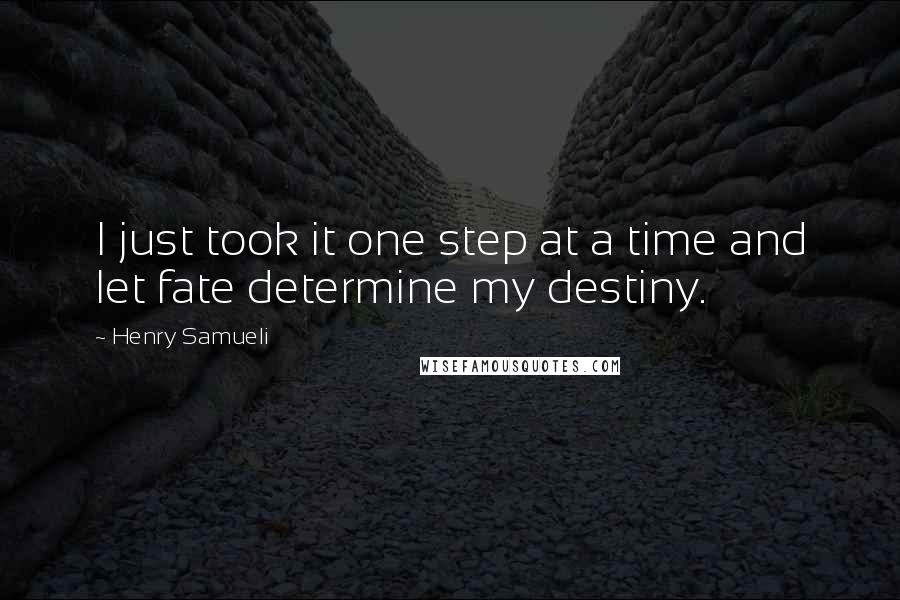 Henry Samueli quotes: I just took it one step at a time and let fate determine my destiny.