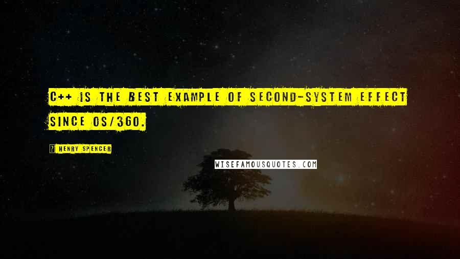 Henry Spencer quotes: C++ is the best example of second-system effect since OS/360.
